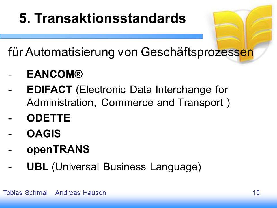 16 für Automatisierung von Geschäftsprozessen -EANCOM® -EDIFACT (Electronic Data Interchange for Administration, Commerce and Transport ) -ODETTE -OAG