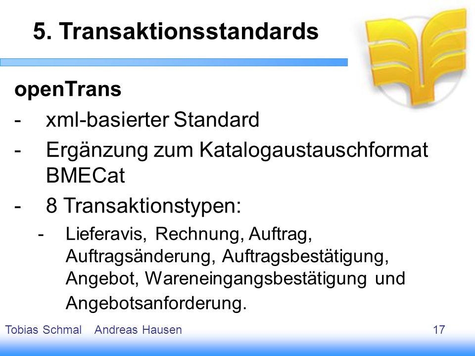 18 openTrans -xml-basierter Standard -Ergänzung zum Katalogaustauschformat BMECat -8 Transaktionstypen: -Lieferavis, Rechnung, Auftrag, Auftragsänderu
