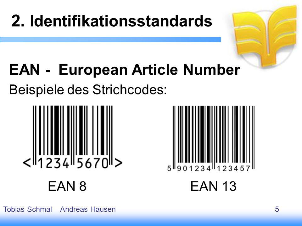 6 EAN - European Article Number Beispiele des Strichcodes: EAN 8EAN 13 2. Identifikationsstandards Tobias Schmal Andreas Hausen5