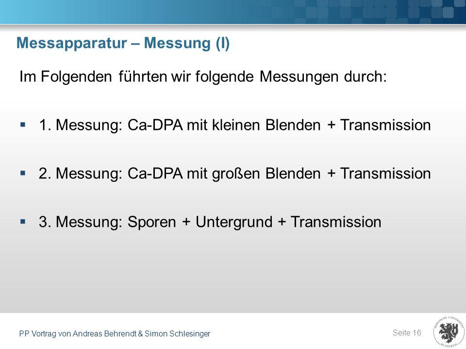 Messapparatur – Messung (I) Seite 16 PP Vortrag von Andreas Behrendt & Simon Schlesinger Im Folgenden führten wir folgende Messungen durch: 1. Messung