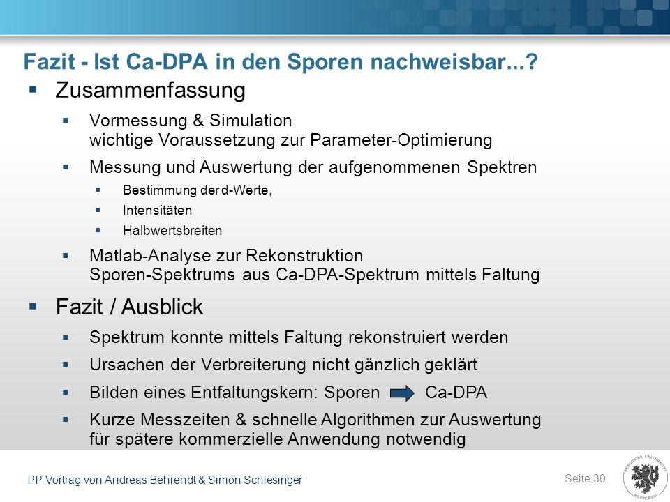 Fazit - Ist Ca-DPA in den Sporen nachweisbar...? Seite 30 PP Vortrag von Andreas Behrendt & Simon Schlesinger Zusammenfassung Vormessung & Simulation