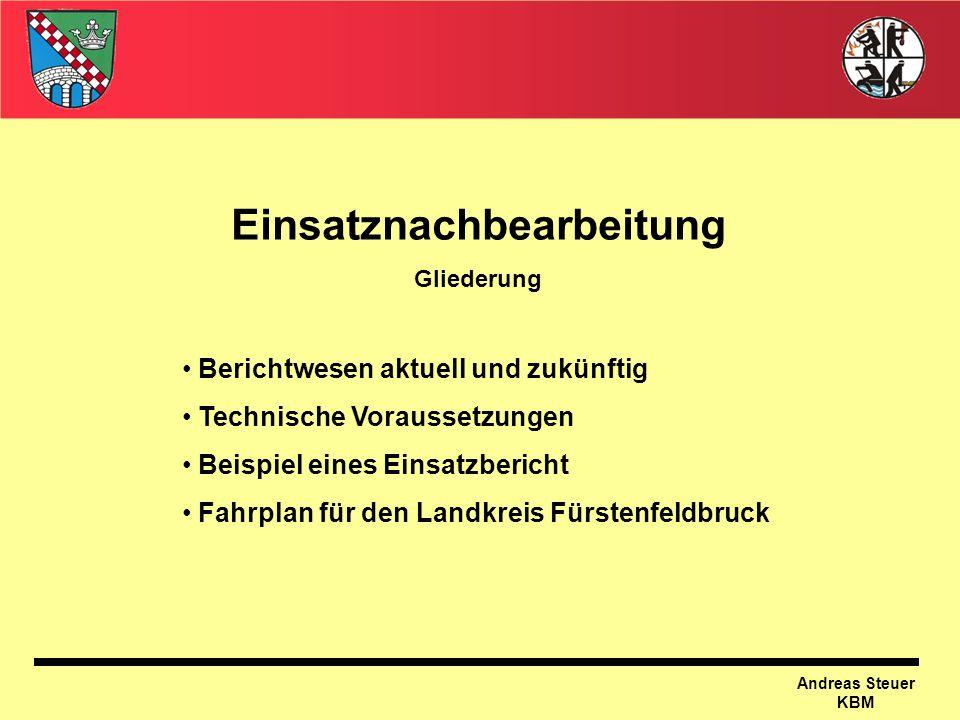 Andreas Steuer KBM Einsatznachbearbeitung Gliederung Berichtwesen aktuell und zukünftig Technische Voraussetzungen Beispiel eines Einsatzbericht Fahrp