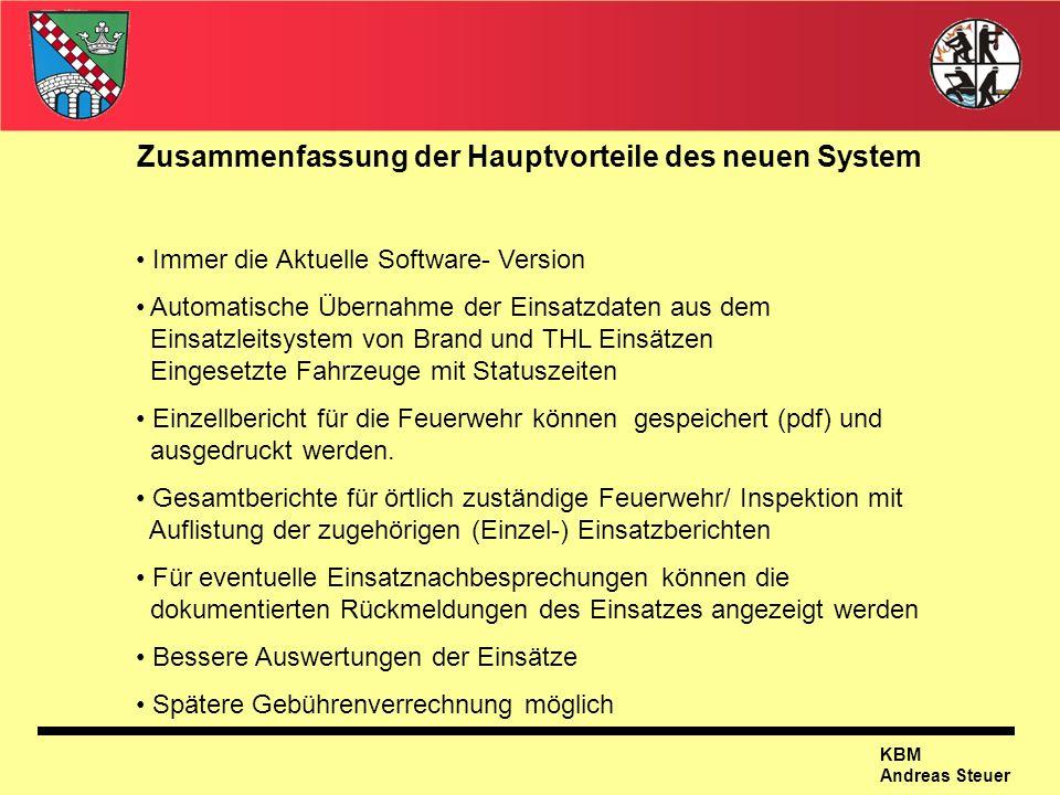 KBM Andreas Steuer Zusammenfassung der Hauptvorteile des neuen System Immer die Aktuelle Software- Version Automatische Übernahme der Einsatzdaten aus
