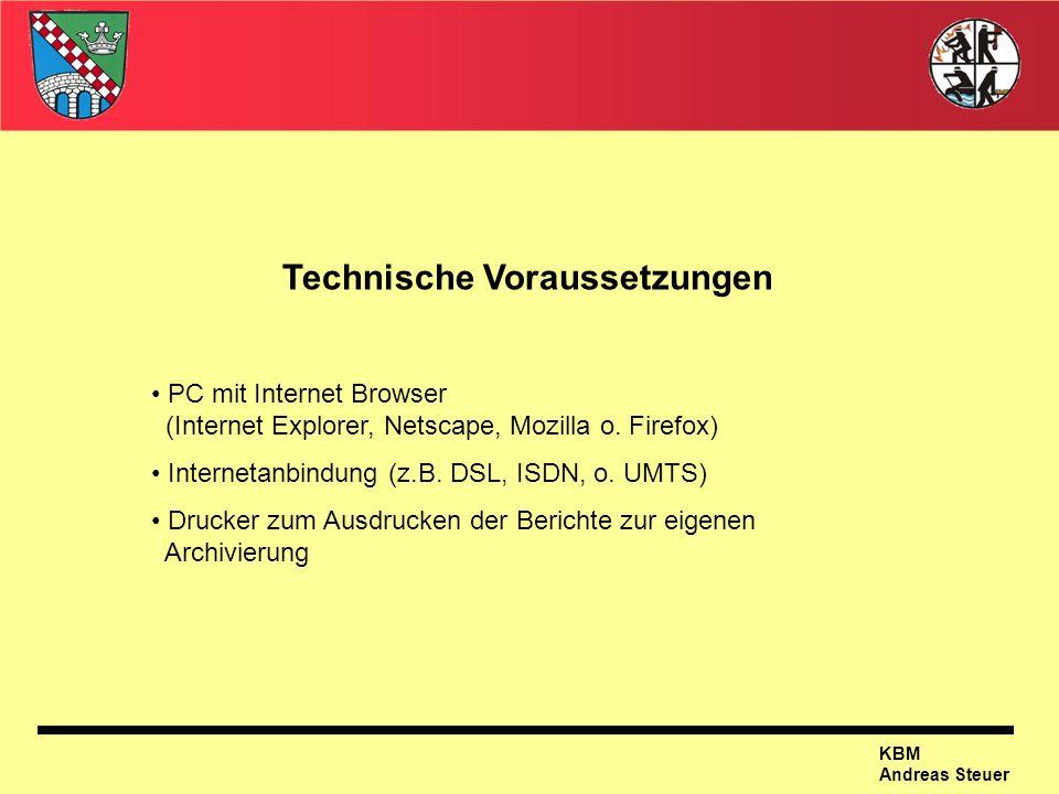 KBM Andreas Steuer Technische Voraussetzungen PC mit Internet Browser (Internet Explorer, Netscape, Mozilla o. Firefox) Internetanbindung (z.B. DSL, I