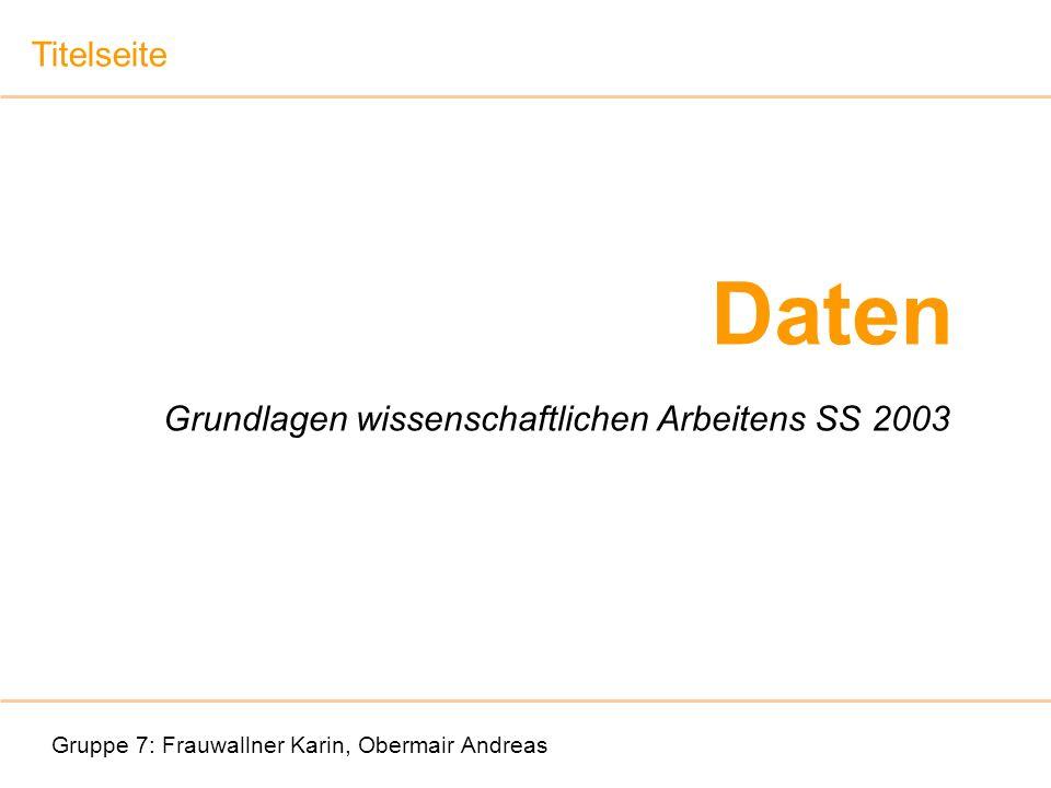 Daten Gruppe 7: Frauwallner Karin, Obermair Andreas Grundlagen wissenschaftlichen Arbeitens SS 2003 Titelseite