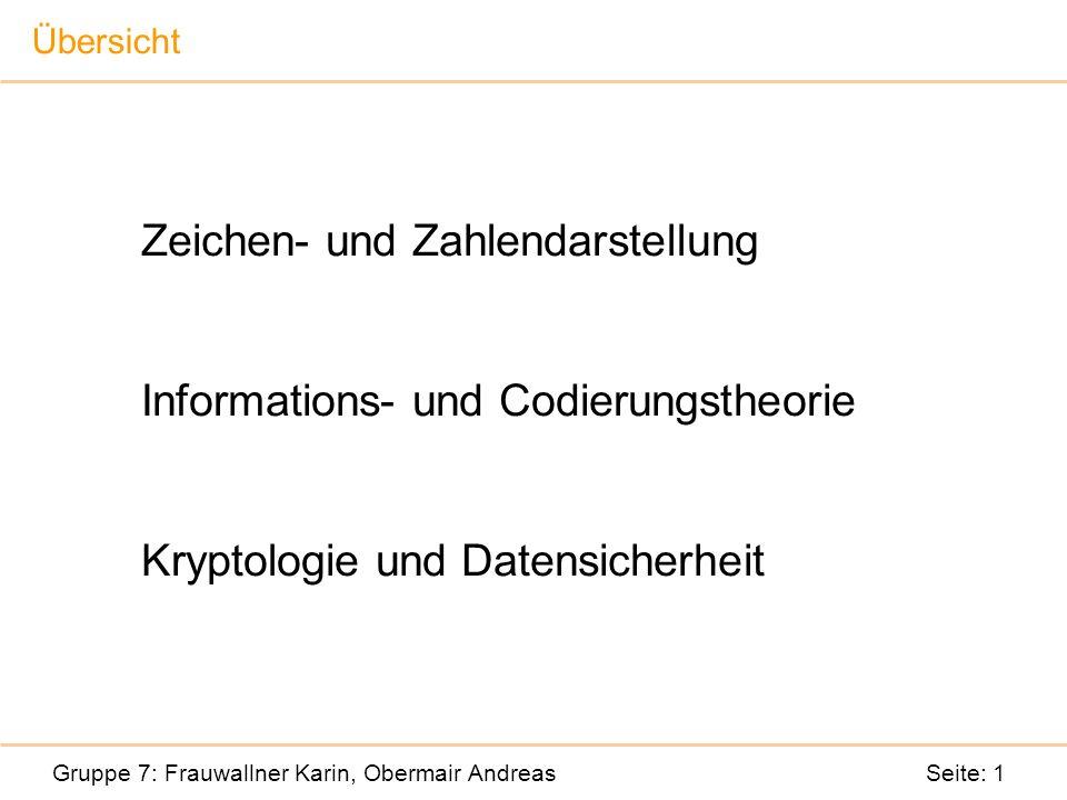 Zeichen- und Zahlendarstellung Informations- und Codierungstheorie Kryptologie und Datensicherheit Gruppe 7: Frauwallner Karin, Obermair Andreas Seite: 1 Übersicht