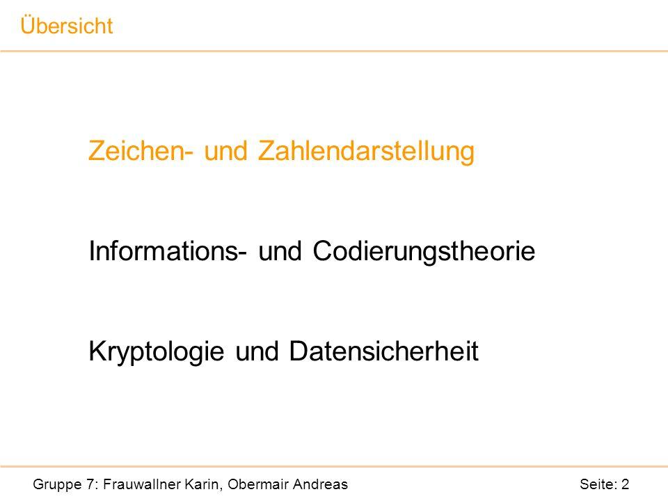 Zeichen- und Zahlendarstellung Informations- und Codierungstheorie Kryptologie und Datensicherheit Gruppe 7: Frauwallner Karin, Obermair Andreas Seite: 2 Übersicht