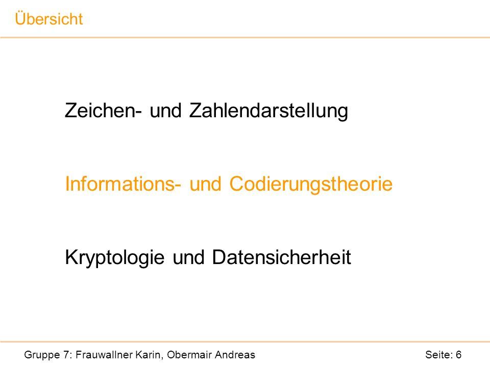 Zeichen- und Zahlendarstellung Informations- und Codierungstheorie Kryptologie und Datensicherheit Gruppe 7: Frauwallner Karin, Obermair Andreas Seite: 6 Übersicht