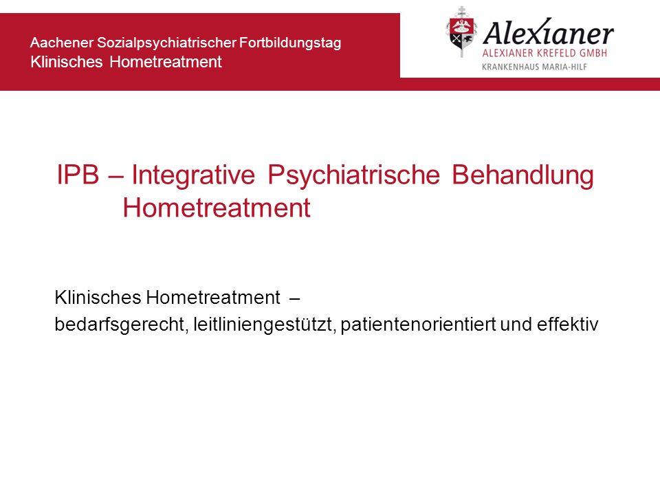 Aachener Sozialpsychiatrischer Fortbildungstag Klinisches Hometreatment IPB – Integrative Psychiatrische Behandlung Hometreatment Klinisches Hometreat