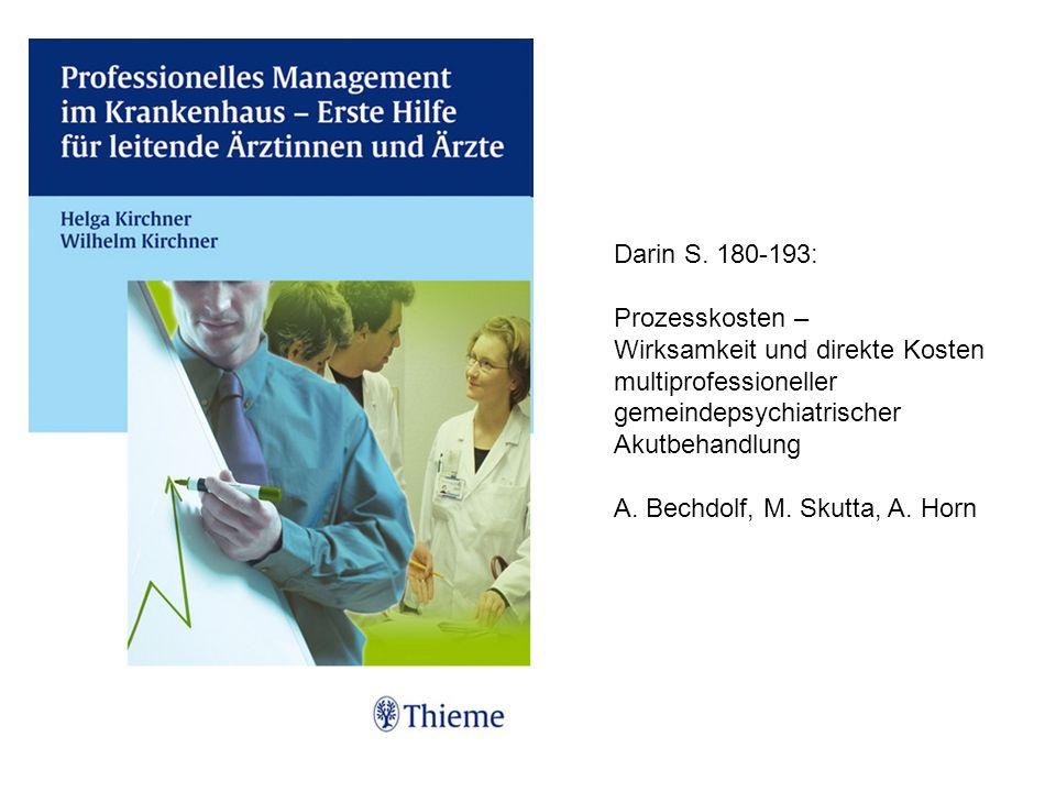 Darin S. 180-193: Prozesskosten – Wirksamkeit und direkte Kosten multiprofessioneller gemeindepsychiatrischer Akutbehandlung A. Bechdolf, M. Skutta, A
