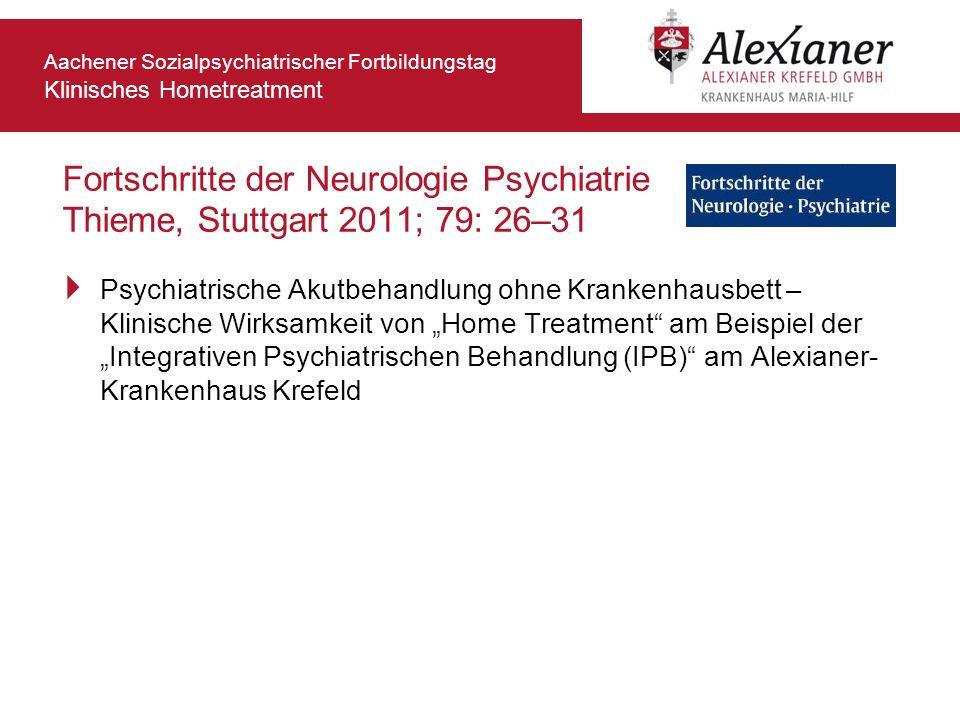 Aachener Sozialpsychiatrischer Fortbildungstag Klinisches Hometreatment Fortschritte der Neurologie Psychiatrie Thieme, Stuttgart 2011; 79: 26–31 Psyc
