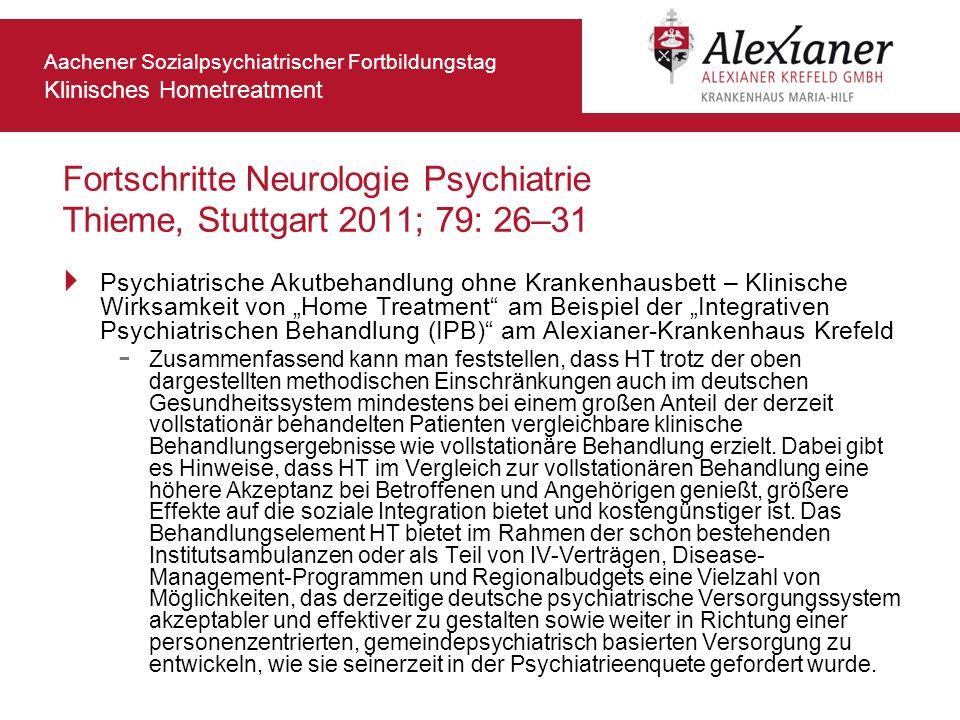 Aachener Sozialpsychiatrischer Fortbildungstag Klinisches Hometreatment Fortschritte Neurologie Psychiatrie Thieme, Stuttgart 2011; 79: 26–31 Psychiat