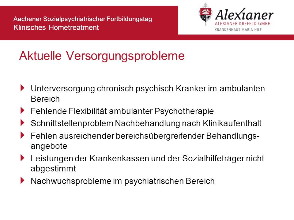 Aachener Sozialpsychiatrischer Fortbildungstag Klinisches Hometreatment Aktuelle Versorgungsprobleme Unterversorgung chronisch psychisch Kranker im am