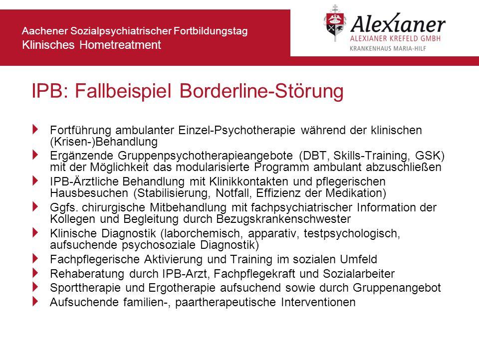 Aachener Sozialpsychiatrischer Fortbildungstag Klinisches Hometreatment IPB: Fallbeispiel Borderline-Störung Fortführung ambulanter Einzel-Psychothera