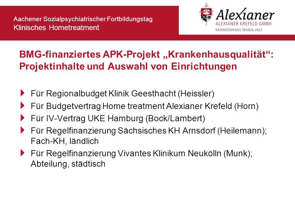 Aachener Sozialpsychiatrischer Fortbildungstag Klinisches Hometreatment BMG-finanziertes APK-Projekt Krankenhausqualität: Projektinhalte und Auswahl v