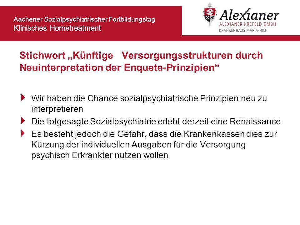 Aachener Sozialpsychiatrischer Fortbildungstag Klinisches Hometreatment Stichwort Künftige Versorgungsstrukturen durch Neuinterpretation der Enquete-P
