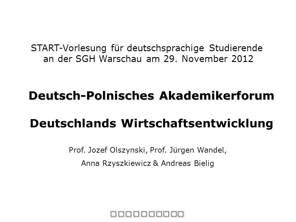 START-Vorlesung für deutschsprachige Studierende an der SGH Warschau am 29. November 2012 Deutsch-Polnisches Akademikerforum Deutschlands Wirtschaftse