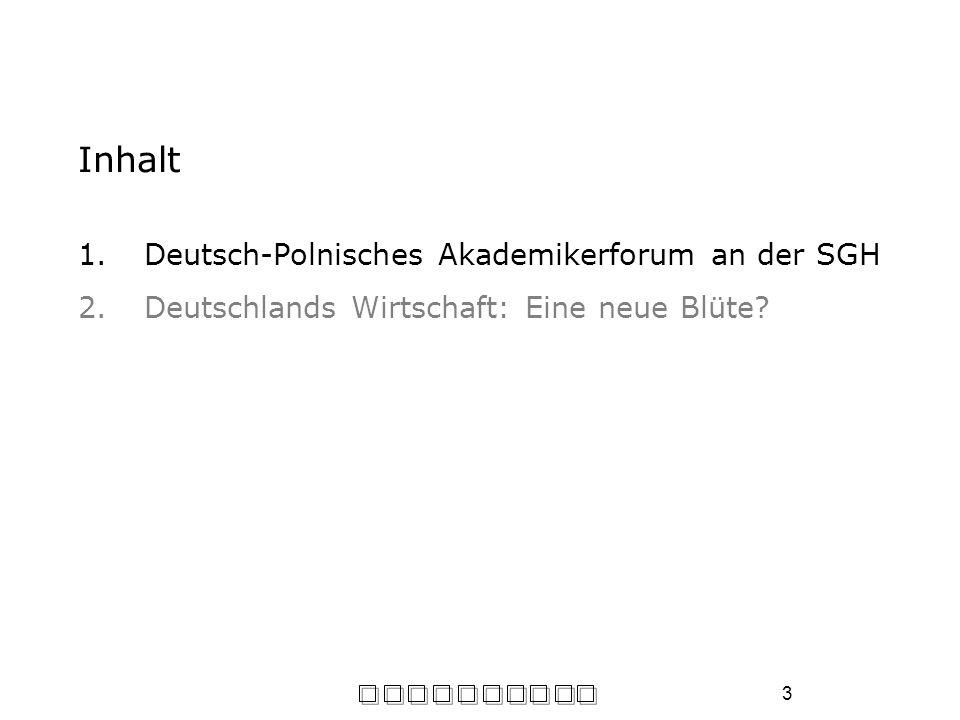 3 Inhalt 1.Deutsch-Polnisches Akademikerforum an der SGH 2.Deutschlands Wirtschaft: Eine neue Blüte?