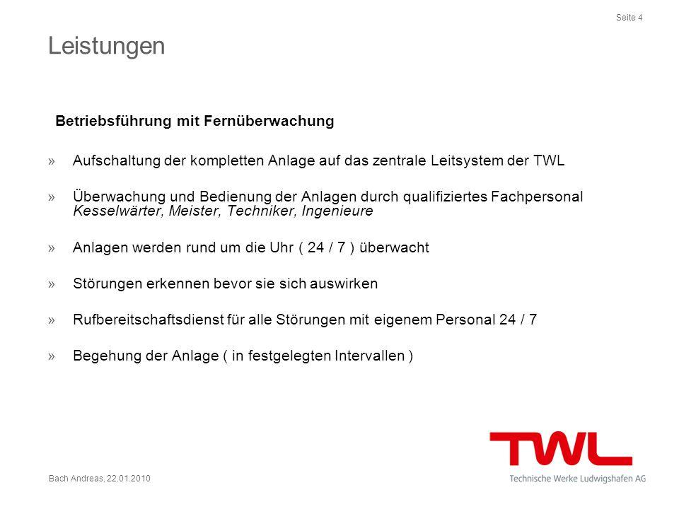 Seite 4 Bach Andreas, 22.01.2010 Leistungen Betriebsführung mit Fernüberwachung »Aufschaltung der kompletten Anlage auf das zentrale Leitsystem der TW