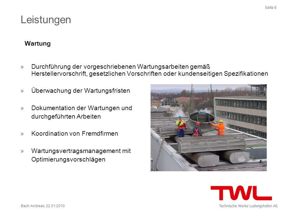 Seite 6 Bach Andreas, 22.01.2010 Leistungen Wartung »Durchführung der vorgeschriebenen Wartungsarbeiten gemäß Herstellervorschrift, gesetzlichen Vorsc