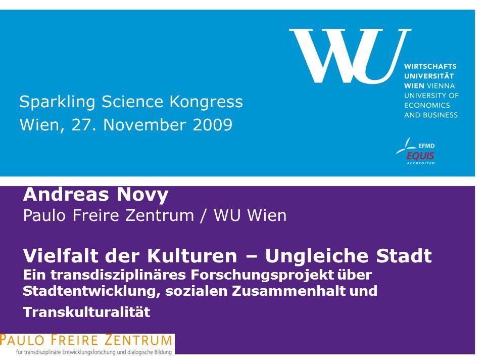 Andreas Novy Paulo Freire Zentrum / WU Wien Vielfalt der Kulturen – Ungleiche Stadt Ein transdisziplinäres Forschungsprojekt über Stadtentwicklung, so