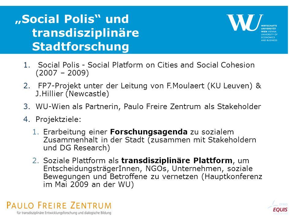 Social Polis und transdisziplinäre Stadtforschung 1. Social Polis - Social Platform on Cities and Social Cohesion (2007 – 2009) 2. FP7-Projekt unter d