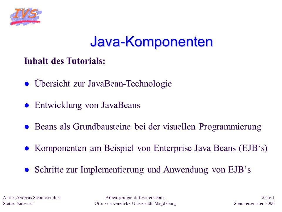Arbeitsgruppe Softwaretechnik Otto-von-Guericke-Universität Magdeburg Autor: Andreas Schmietendorf Status: Entwurf Seite 42 Sommersemster 2000 Interessante Links im Internet CORBA-spezifische Informationen: http://www.omg.org Verfügbare Applikations-Server: http://divya.com/links.html Java-World: http://www.javaworld.com freier EJB-Guide: http://www.nova-labs.com/ div.
