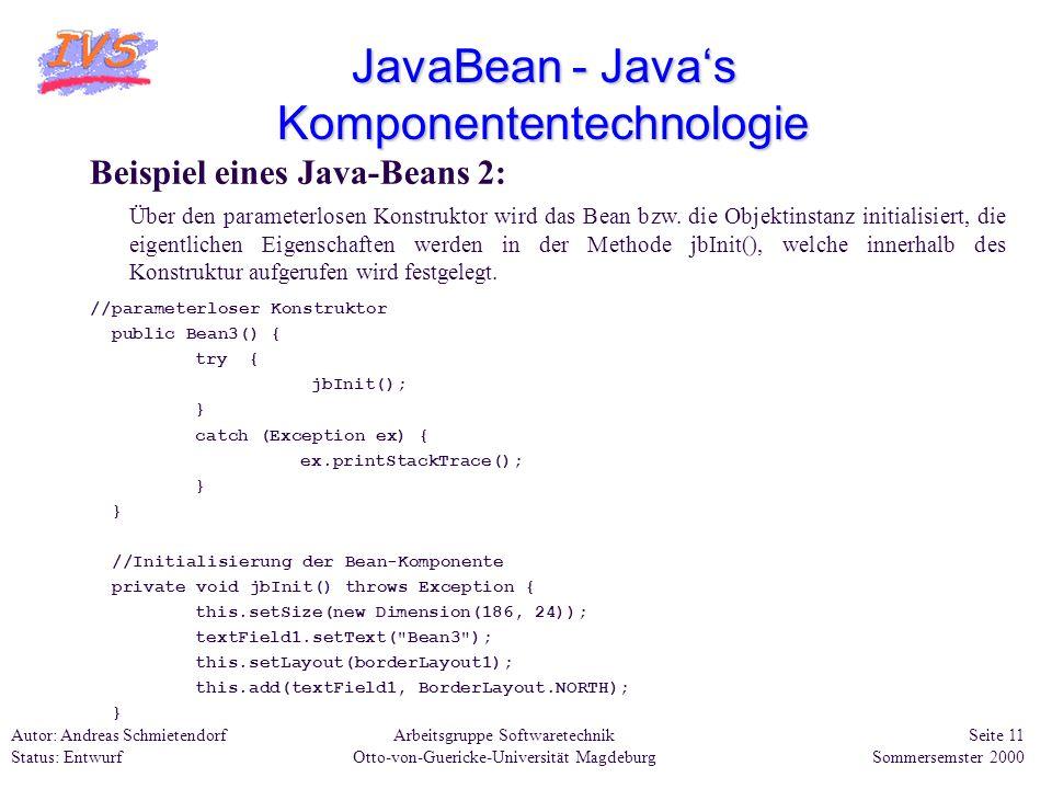 Arbeitsgruppe Softwaretechnik Otto-von-Guericke-Universität Magdeburg Autor: Andreas Schmietendorf Status: Entwurf Seite 11 Sommersemster 2000 JavaBea