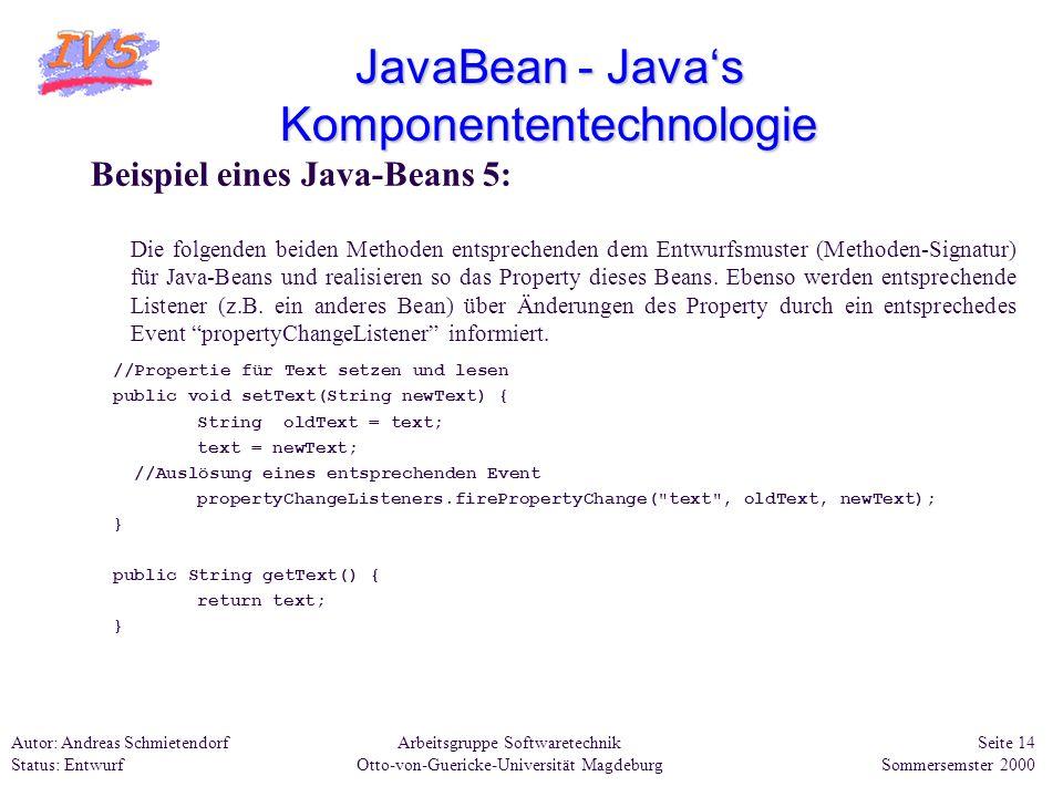 Arbeitsgruppe Softwaretechnik Otto-von-Guericke-Universität Magdeburg Autor: Andreas Schmietendorf Status: Entwurf Seite 14 Sommersemster 2000 JavaBea