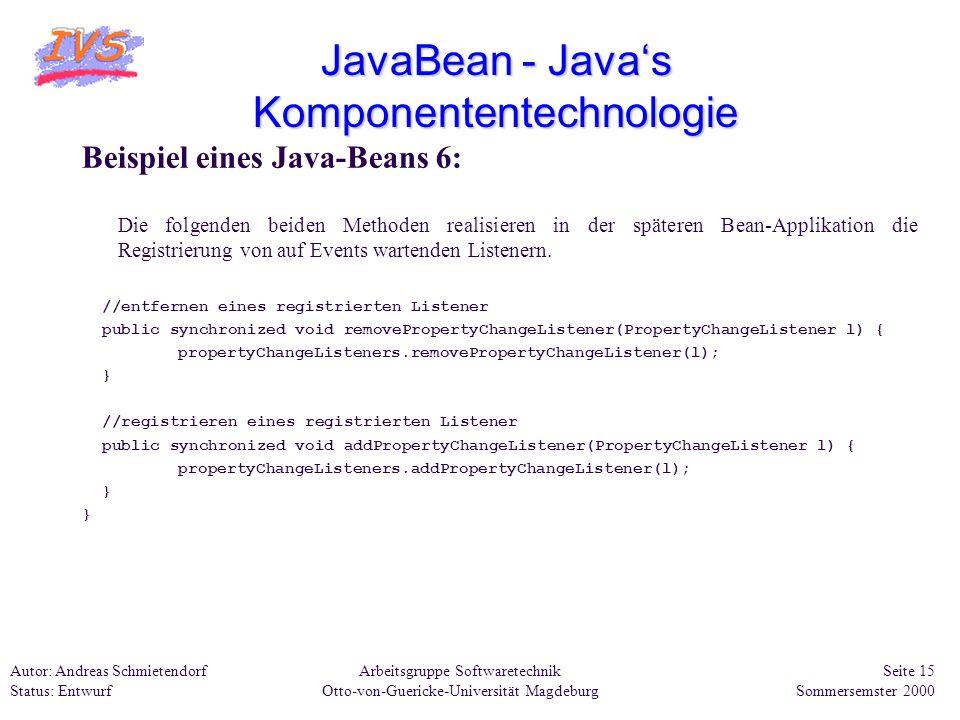 Arbeitsgruppe Softwaretechnik Otto-von-Guericke-Universität Magdeburg Autor: Andreas Schmietendorf Status: Entwurf Seite 15 Sommersemster 2000 JavaBea