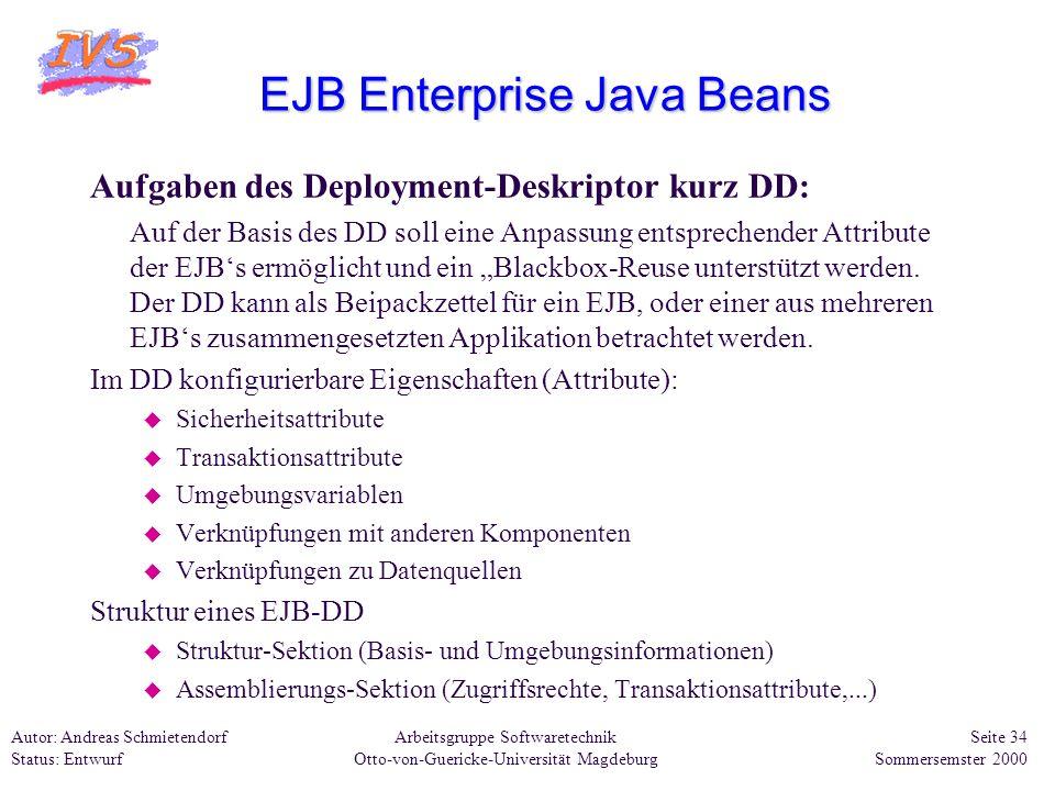 Arbeitsgruppe Softwaretechnik Otto-von-Guericke-Universität Magdeburg Autor: Andreas Schmietendorf Status: Entwurf Seite 34 Sommersemster 2000 EJB Ent