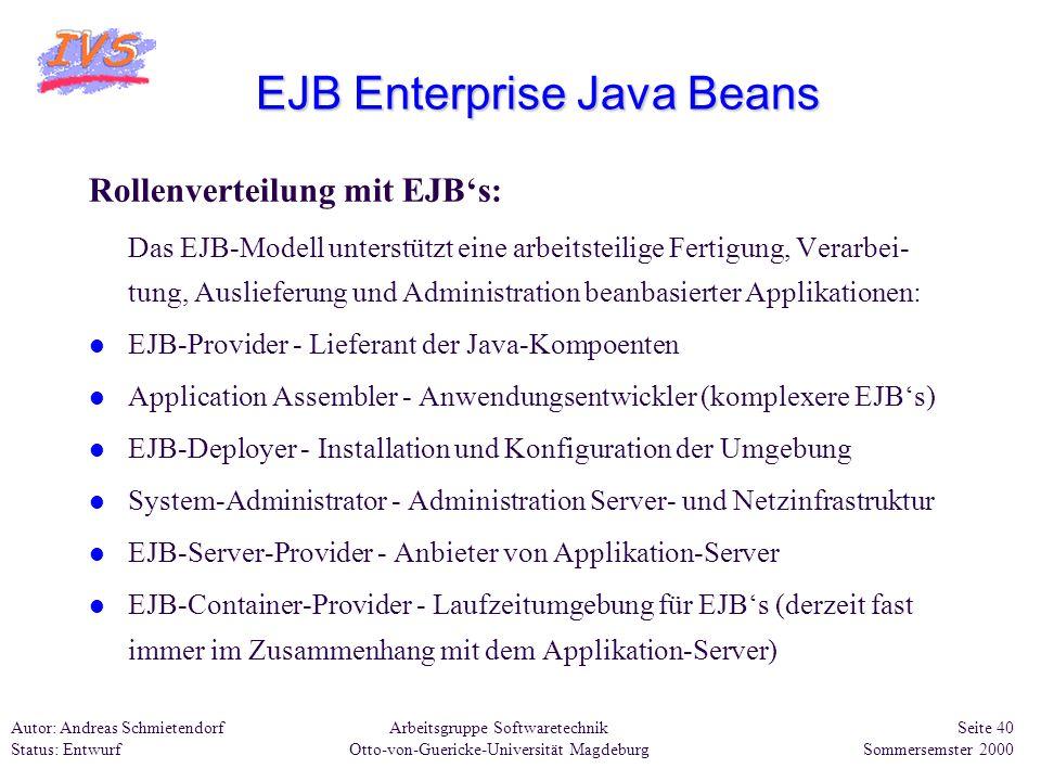 Arbeitsgruppe Softwaretechnik Otto-von-Guericke-Universität Magdeburg Autor: Andreas Schmietendorf Status: Entwurf Seite 40 Sommersemster 2000 EJB Ent