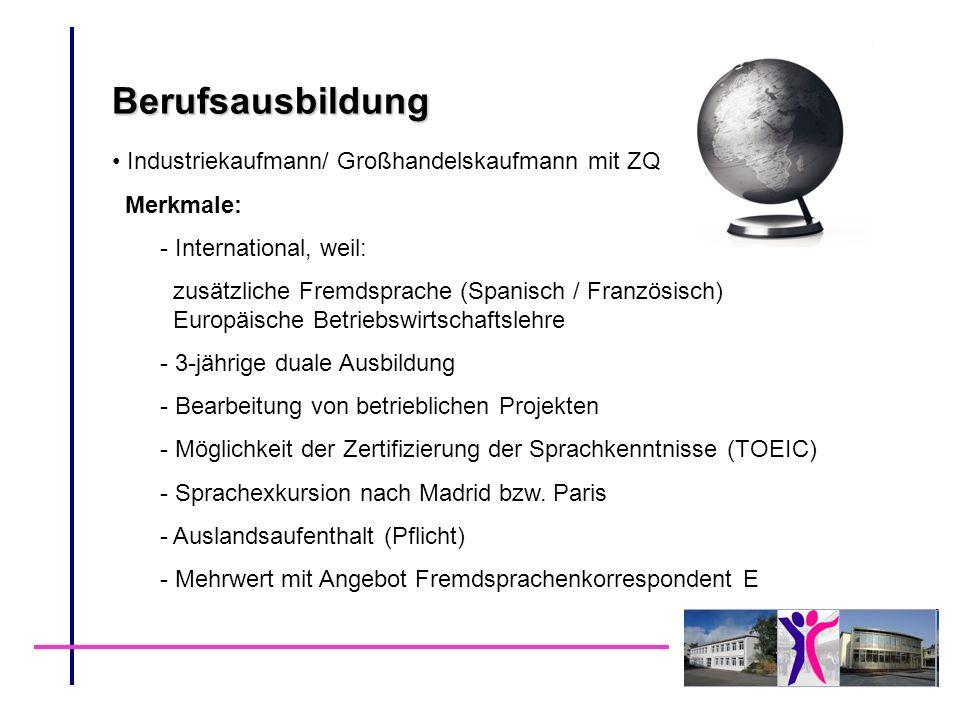 Berufsausbildung Industriekaufmann/ Großhandelskaufmann mit ZQ Merkmale: - International, weil: zusätzliche Fremdsprache (Spanisch / Französisch) Euro