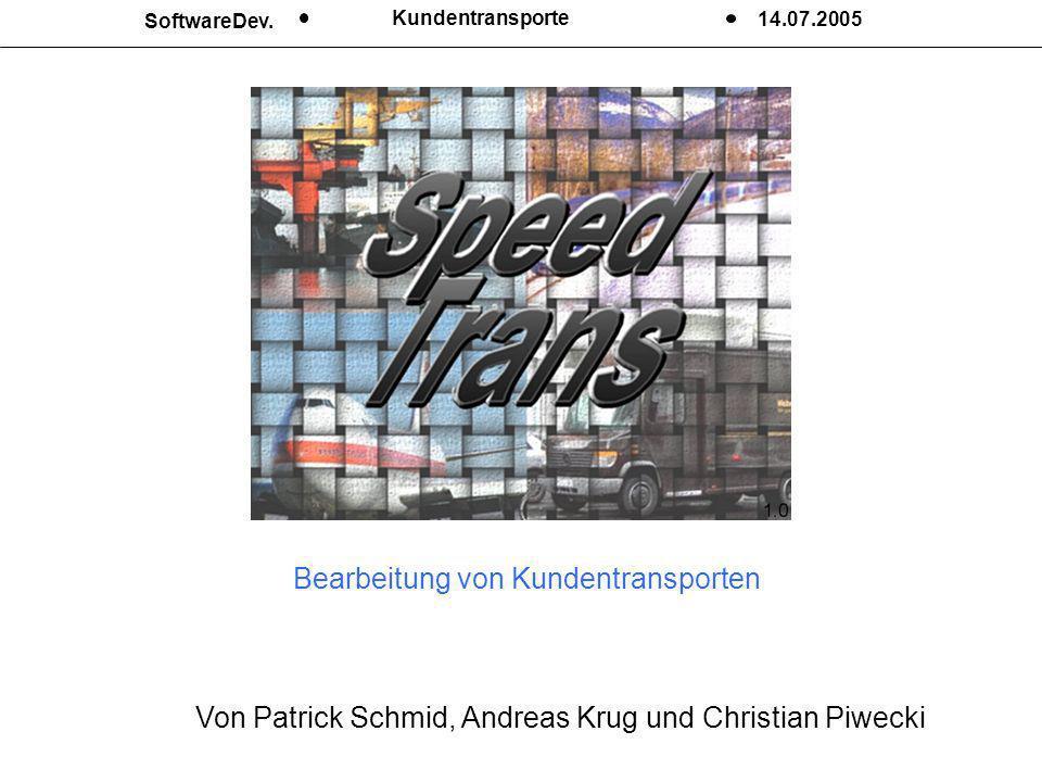 SoftwareDev. Kundentransporte 14.07.2005 Von Patrick Schmid, Andreas Krug und Christian Piwecki Bearbeitung von Kundentransporten