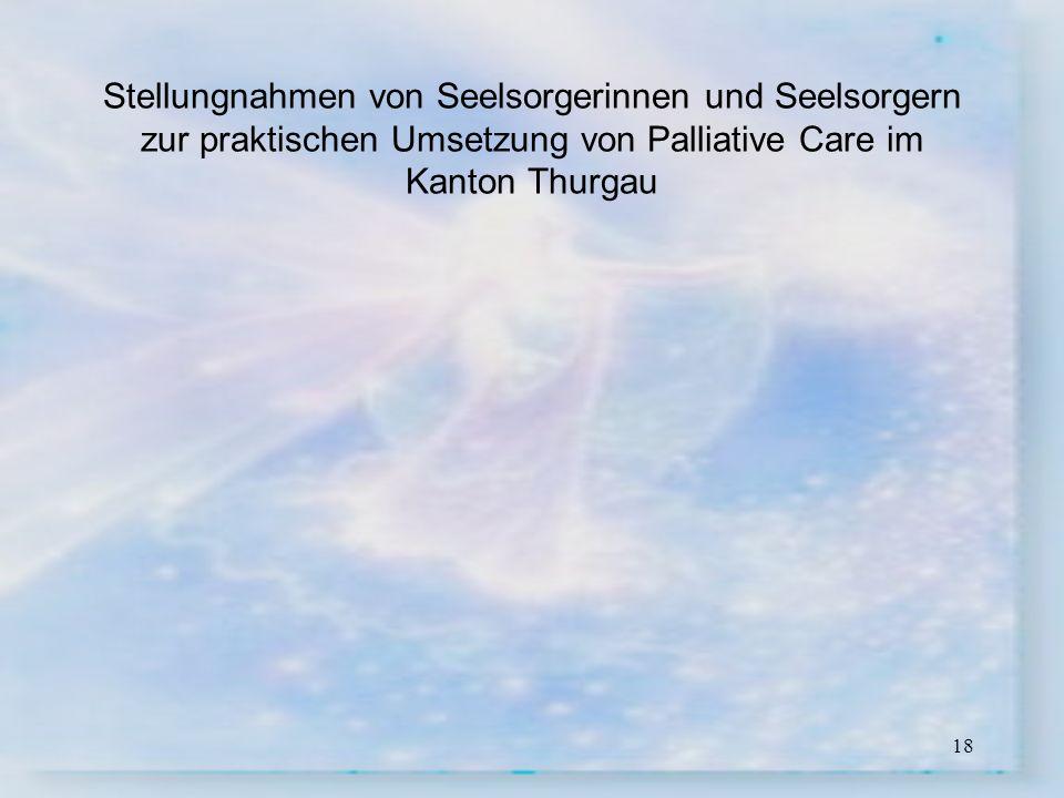 18 Stellungnahmen von Seelsorgerinnen und Seelsorgern zur praktischen Umsetzung von Palliative Care im Kanton Thurgau