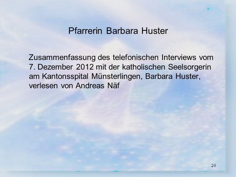 20 Pfarrerin Barbara Huster Zusammenfassung des telefonischen Interviews vom 7. Dezember 2012 mit der katholischen Seelsorgerin am Kantonsspital Münst
