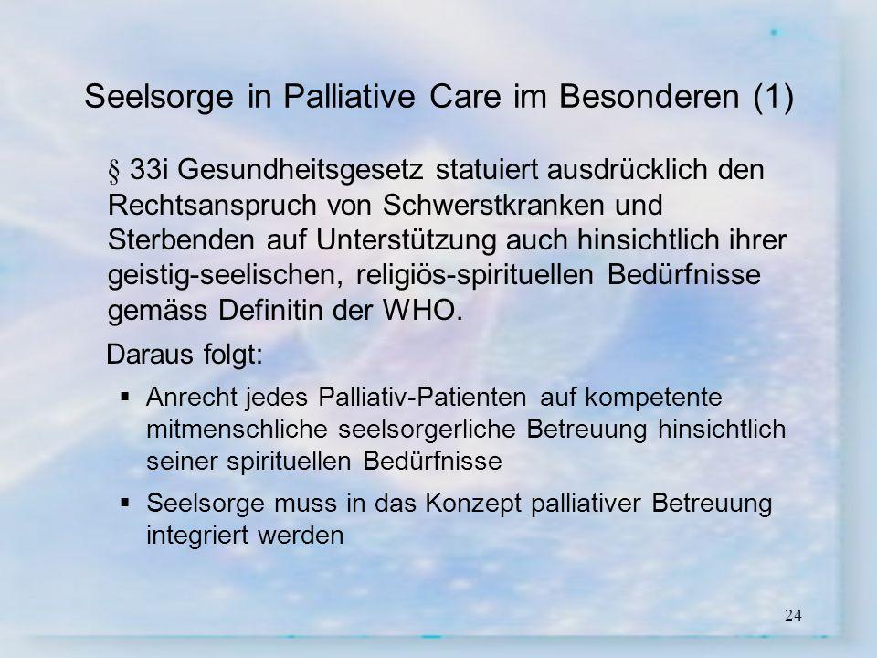 24 Seelsorge in Palliative Care im Besonderen (1) § 33i Gesundheitsgesetz statuiert ausdrücklich den Rechtsanspruch von Schwerstkranken und Sterbenden