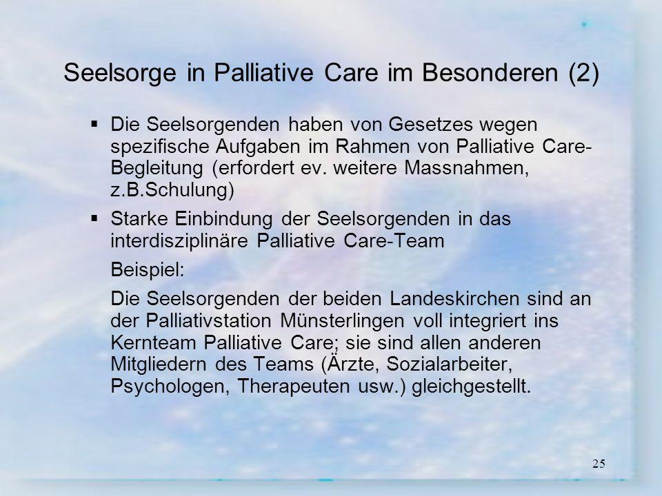 25 Seelsorge in Palliative Care im Besonderen (2) Die Seelsorgenden haben von Gesetzes wegen spezifische Aufgaben im Rahmen von Palliative Care- Begle