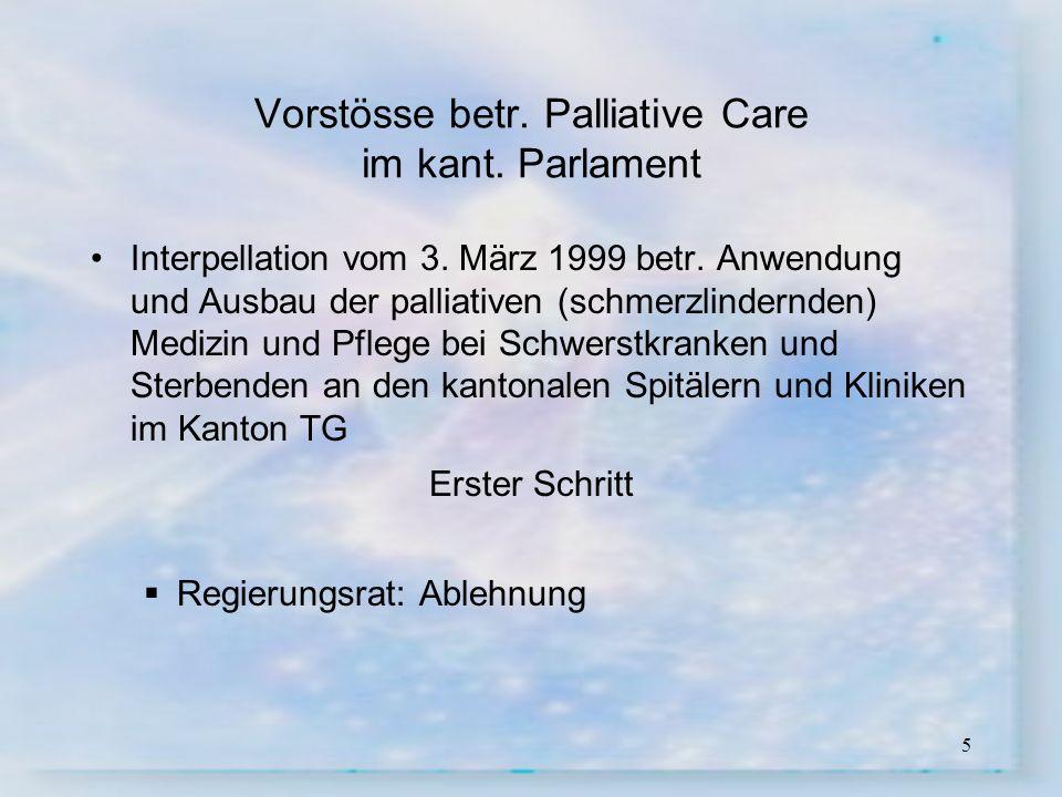 5 Vorstösse betr. Palliative Care im kant. Parlament Interpellation vom 3. März 1999 betr. Anwendung und Ausbau der palliativen (schmerzlindernden) Me