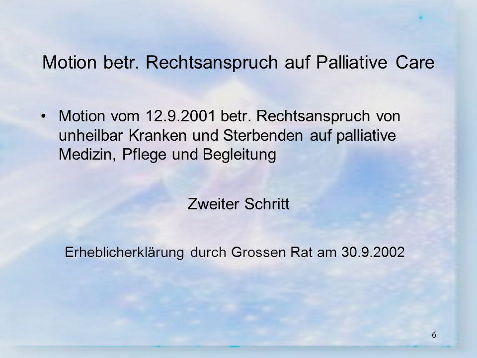 7 § 33i Gesundheitsgesetz (in Kraft gesetzt am 1.1.2006) Unheilbar kranke und sterbende Menschen sollen mittels medizinischer und pflegerischer Palliativ- massnahmen angemessen behandelt und betreut werden.