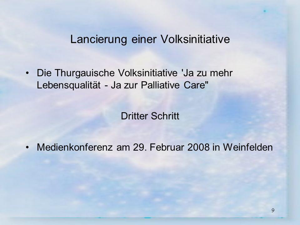 9 Lancierung einer Volksinitiative Die Thurgauische Volksinitiative 'Ja zu mehr Lebensqualität - Ja zur Palliative Care