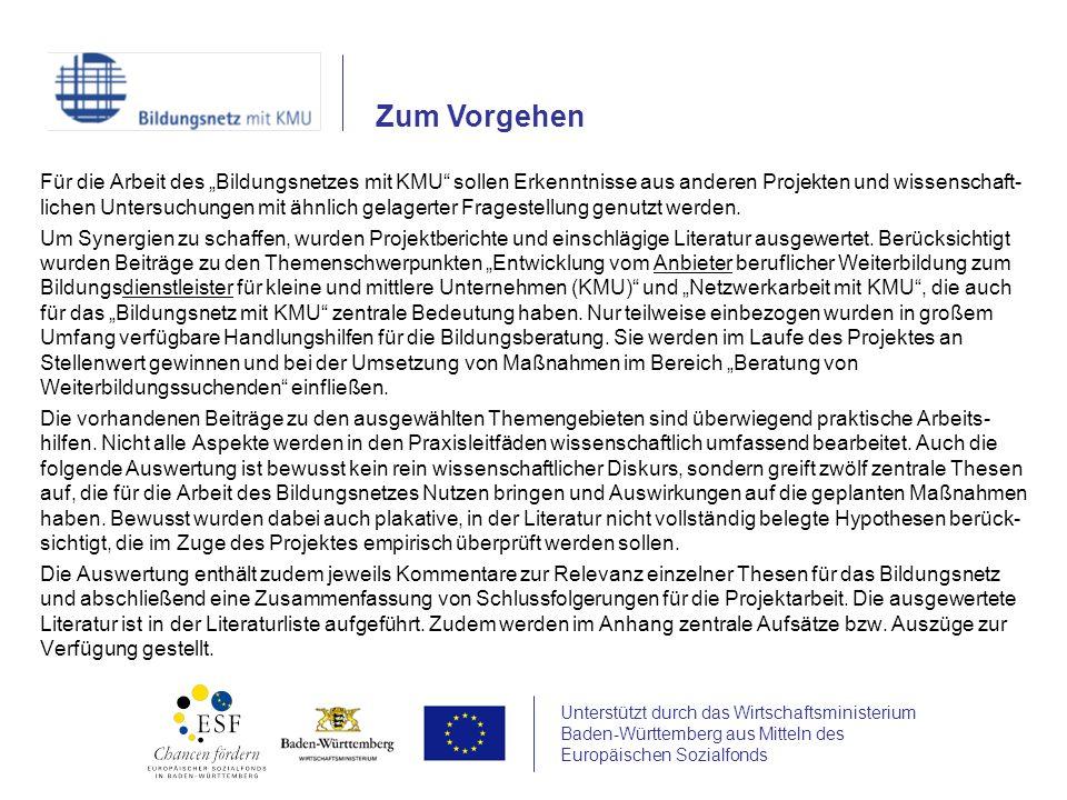 Unterstützt durch das Wirtschaftsministerium Baden-Württemberg aus Mitteln des Europäischen Sozialfonds Für die Arbeit des Bildungsnetzes mit KMU sollen Erkenntnisse aus anderen Projekten und wissenschaft- lichen Untersuchungen mit ähnlich gelagerter Fragestellung genutzt werden.