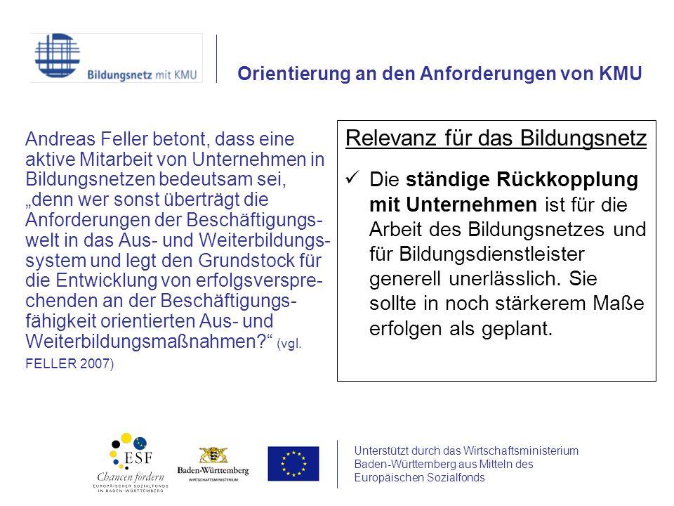 Unterstützt durch das Wirtschaftsministerium Baden-Württemberg aus Mitteln des Europäischen Sozialfonds Andreas Feller betont, dass eine aktive Mitarbeit von Unternehmen in Bildungsnetzen bedeutsam sei, denn wer sonst überträgt die Anforderungen der Beschäftigungs- welt in das Aus- und Weiterbildungs- system und legt den Grundstock für die Entwicklung von erfolgsverspre- chenden an der Beschäftigungs- fähigkeit orientierten Aus- und Weiterbildungsmaßnahmen.