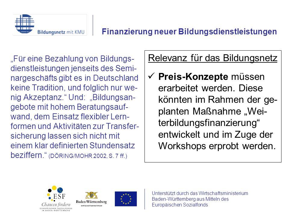 Unterstützt durch das Wirtschaftsministerium Baden-Württemberg aus Mitteln des Europäischen Sozialfonds Für eine Bezahlung von Bildungs- dienstleistungen jenseits des Semi- nargeschäfts gibt es in Deutschland keine Tradition, und folglich nur we- nig Akzeptanz.