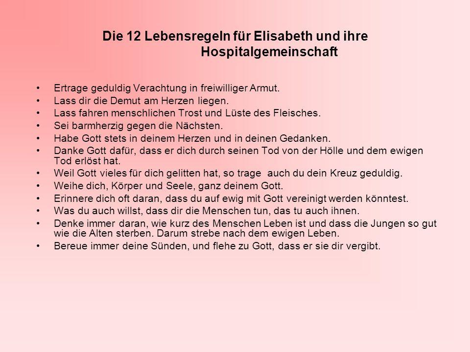 Die 12 Lebensregeln für Elisabeth und ihre Hospitalgemeinschaft Ertrage geduldig Verachtung in freiwilliger Armut. Lass dir die Demut am Herzen liegen