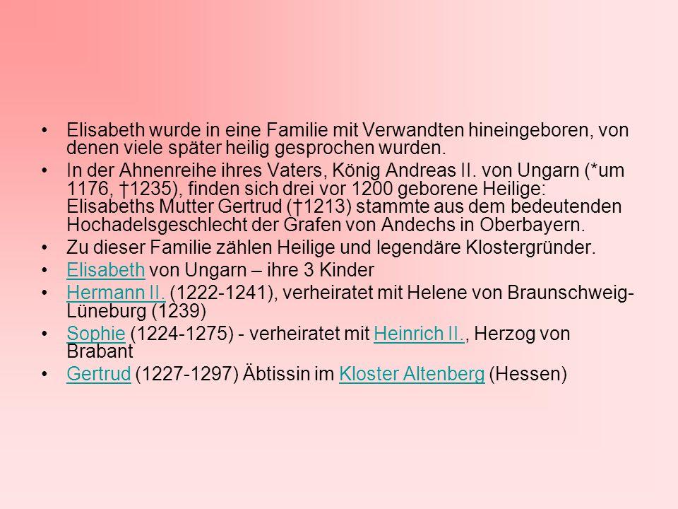 Elisabeth wurde in eine Familie mit Verwandten hineingeboren, von denen viele später heilig gesprochen wurden. In der Ahnenreihe ihres Vaters, König A