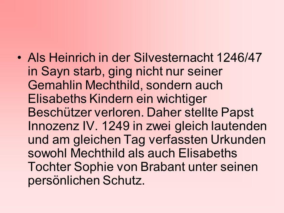 Als Heinrich in der Silvesternacht 1246/47 in Sayn starb, ging nicht nur seiner Gemahlin Mechthild, sondern auch Elisabeths Kindern ein wichtiger Besc