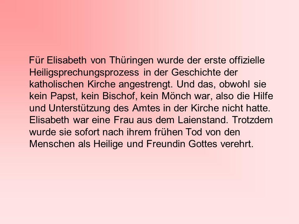 Für Elisabeth von Thüringen wurde der erste offizielle Heiligsprechungsprozess in der Geschichte der katholischen Kirche angestrengt. Und das, obwohl