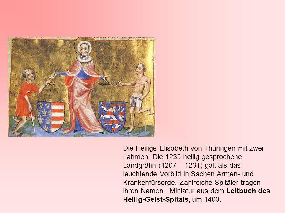 Die Heilige Elisabeth von Thüringen mit zwei Lahmen. Die 1235 heilig gesprochene Landgräfin (1207 – 1231) galt als das leuchtende Vorbild in Sachen Ar