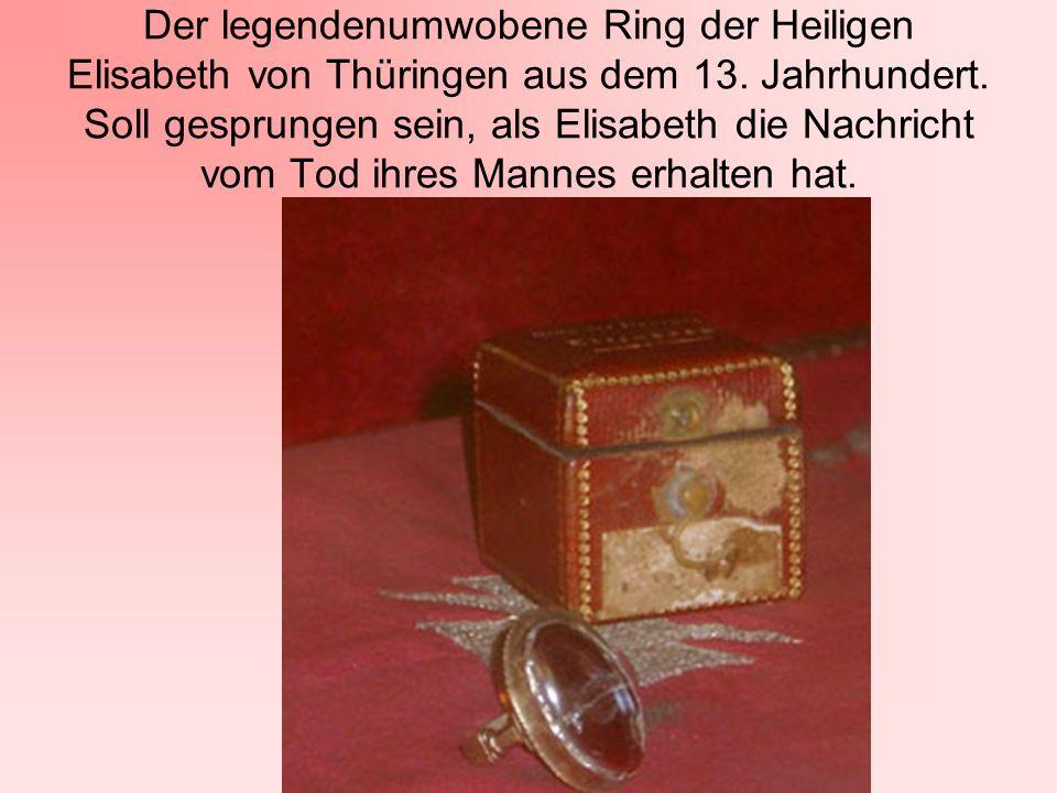 Der legendenumwobene Ring der Heiligen Elisabeth von Thüringen aus dem 13. Jahrhundert. Soll gesprungen sein, als Elisabeth die Nachricht vom Tod ihre